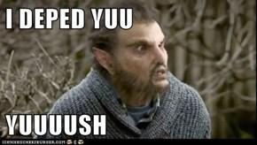 I DEPED YUU  YUUUUSH