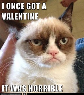 I ONCE GOT A VALENTINE  IT WAS HORRIBLE