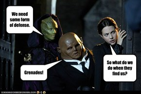 Why does it always have to be grenades, Strax?