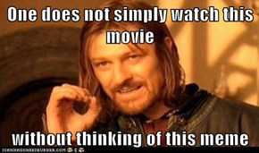 One does not simply watch this movie  without thinking of this meme