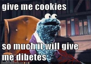 give me cookies  so much it will give me dibetes
