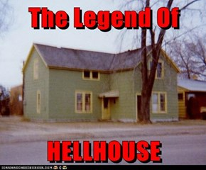 The Legend Of  HELLHOUSE