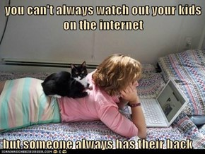 you can't always watch out your kids on the internet  but someone always has their back