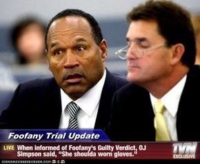 "Foofany Trial Update - When informed of Foofany's Guilty Verdict, OJ Simpson said, ""She shoulda worn gloves."""