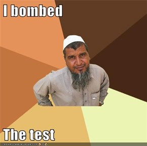 I bombed  The test