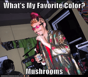 What's My Favorite Color?  Mushrooms