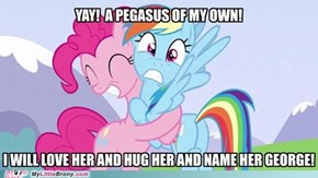 You better share, Pinkie.