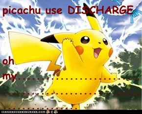 picachu use DISCHARGE  oh my.......................................................................