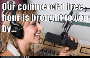 Our commercial free hour is brought to you by...