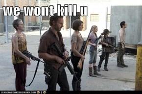 we wont kill u
