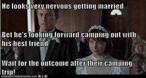 He looks very nervous getting married Bet he's looking forward camping out with his best friend Wait for the outcome after their camping trip!