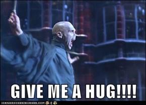 GIVE ME A HUG!!!!