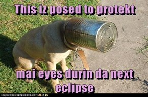 This iz posed to protekt  mai eyes durin da next eclipse