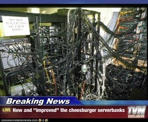 "Breaking News - New and ""improved"" the cheesburger serverbanks"