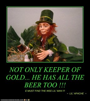 NOT ONLY KEEPER OF GOLD... HE HAS ALL THE BEER TOO !!!
