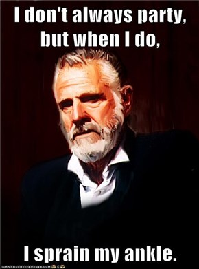 I don't always party, but when I do,  I sprain my ankle.