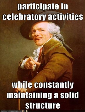 participate in celebratory activities  while constantly maintaining a solid structure