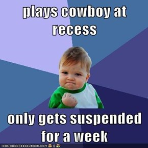 plays cowboy at recess  only gets suspended for a week