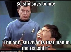 "So she says to me:  ""The only survivor is that man in the red shirt"""
