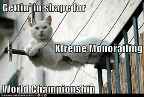 Gettin' in shape for Xtreme Monorailing World Championship