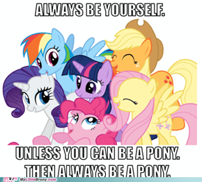 Why be a human when you can be a pony?
