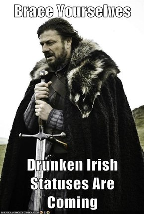 Brace Yourselves  Drunken Irish Statuses Are Coming