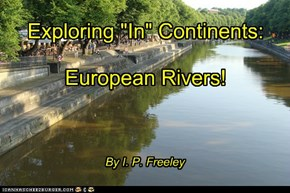"Exploring ""In"" Continents:  European Rivers!"