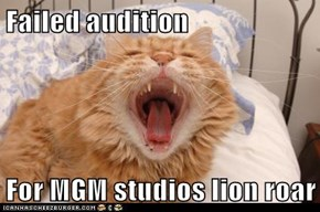 Failed audition  For MGM studios lion roar