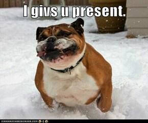 I givs u present.