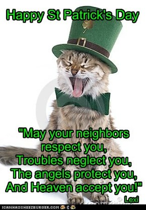 """May your neighbors respect you,  Troubles neglect you, The angels protect you, And Heaven accept you!"""