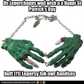 Us Leperchauns wud wish u a Happi St Patrick's Day