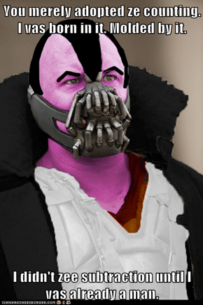 You merely adopted ze counting. I vas born in it. Molded by it.  I didn't zee subtraction until I vas already a man.