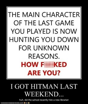 I GOT HITMAN LAST WEEKEND...