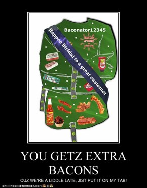 YOU GETZ EXTRA BACONS