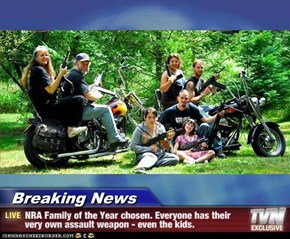 Breaking News - NRA Family of the Year chosen. Everyone has their very own assault weapon - even the kids.