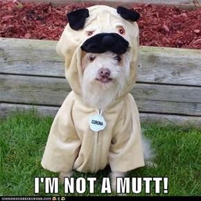 I'M NOT A MUTT!