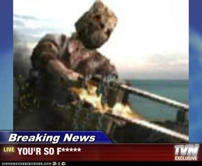 Breaking News - YOU'R SO F*****