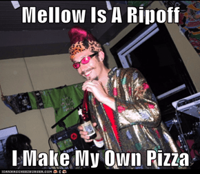 Mellow Is A Ripoff  I Make My Own Pizza