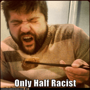 Only Half Racist