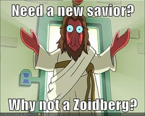 Need a new savior?  Why not a Zoidberg?