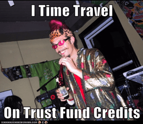 I Time Travel  On Trust Fund Credits