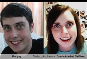 This guy Totally Looks Like Overly Attached Girlfriend
