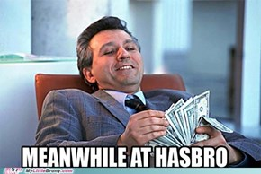 Meanwhile at hasbro