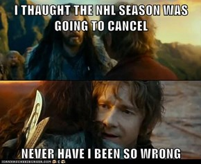 I THAUGHT THE NHL SEASON WAS GOING TO CANCEL  NEVER HAVE I BEEN SO WRONG