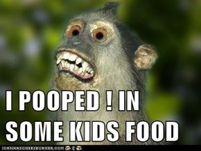I POOPED ! IN SOME KIDS FOOD