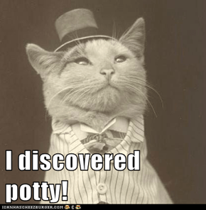 I discovered potty!