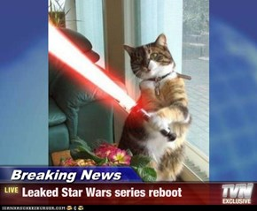 Breaking News - Leaked Star Wars series reboot