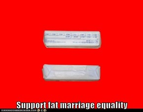 Support fat marriage equality