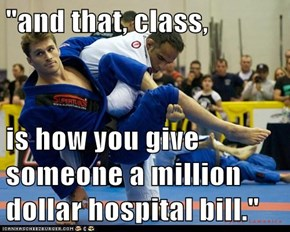 """and that, class,  is how you give someone a million dollar hospital bill."""