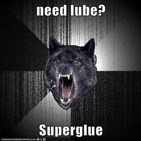 need lube?  Superglue